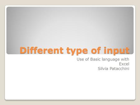 Different type of input Use of Basic language with Excel Silvia Patacchini.