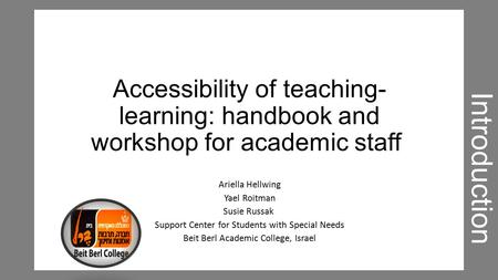 Accessibility of teaching- learning: handbook and workshop for academic staff Ariella Hellwing Yael Roitman Susie Russak Support Center for Students with.