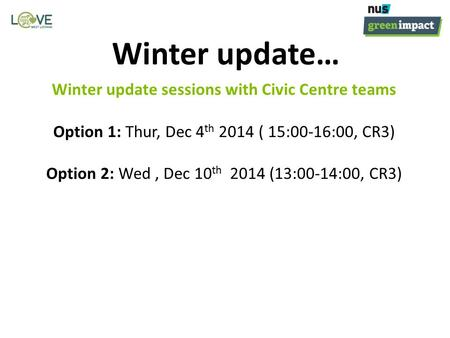 Winter update sessions with Civic Centre teams Option 1: Thur, Dec 4 th 2014 ( 15:00-16:00, CR3) Option 2: Wed, Dec 10 th 2014 (13:00-14:00, CR3) Winter.