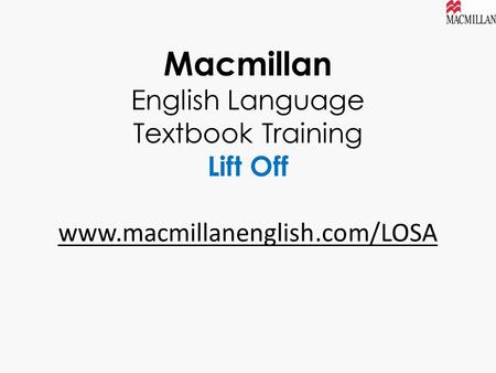 Macmillan English Language Textbook Training Lift Off www.macmillanenglish.com/LOSA.