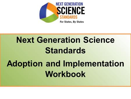 Next Generation Science Standards Adoption and Implementation Workbook.