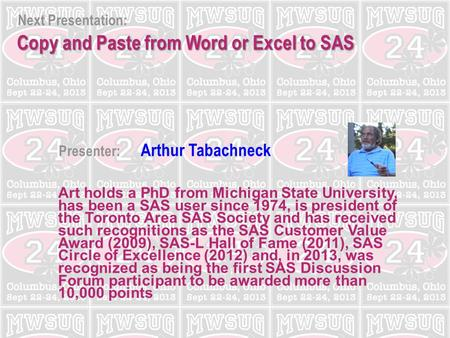Next Presentation: Presenter: Arthur Tabachneck Copy and Paste from Word or Excel to SAS Art holds a PhD from Michigan State University, has been a SAS.