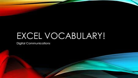 EXCEL VOCABULARY! Digital Communications. ACTIVE CELL Location in the worksheet that will display typed data or that will be affected by a command.
