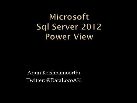 Arjun Krishnamoorthi  Power View enables self-service BI by providing simple to use ad-hoc reporting for business users and decision.