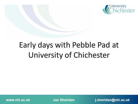 Early days with Pebble Pad at University of Chichester.