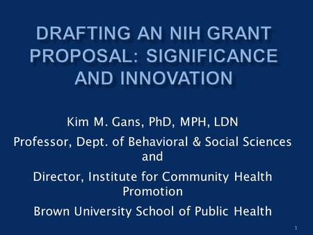 1 Kim M. Gans, PhD, MPH, LDN Professor, Dept. of Behavioral & Social Sciences and Director, Institute for Community Health Promotion Brown University School.