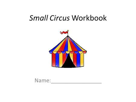 Small Circus Workbook Name:_________________. Numbers One ringmaster Two clownsThree elephants.