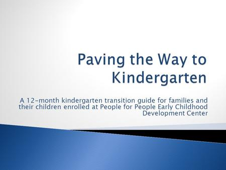 A 12-month kindergarten transition guide for families and their children enrolled at People for People Early Childhood Development Center.