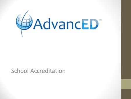 School Accreditation. What is AdvancED's accreditation? All schools in Nebraska are required to be accreditated. AdvancED is the largest accreditation.