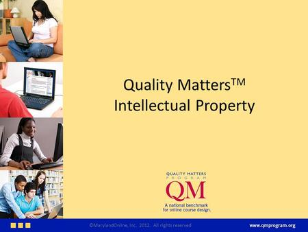Quality Matters TM Intellectual Property ©MarylandOnline, Inc. 2012. All rights reserved.