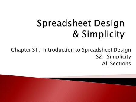 Chapter S1: Introduction to Spreadsheet Design S2: Simplicity All Sections.