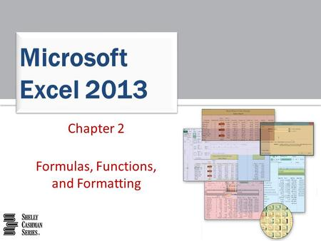 Microsoft Excel 2013 Chapter 2 Formulas, Functions, and Formatting.