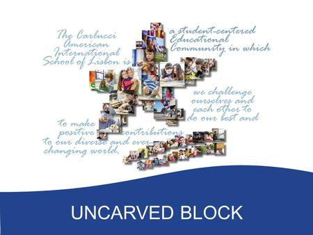 UNCARVED BLOCK. INTRODUCTIONS In the turbulent oceans of Middle School life, the Uncarved Block elective provides students the opportunity to discover.