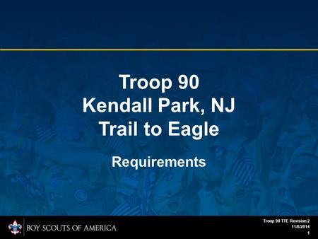Troop 90 Kendall Park, NJ Trail to Eagle Requirements 11/8/2014 1 Troop 90 TTE Revision 2.