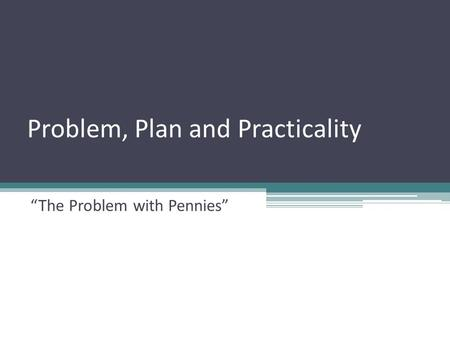 Problem, Plan and Practicality