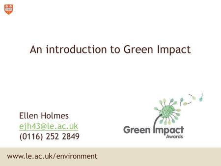 An introduction to Green Impact Ellen Holmes (0116) 252 2849.