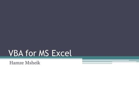 VBA for MS Excel Hamze Msheik. Open the Visual Basic Editor in Excel 2007 Click on the Microsoft Office button in the top left of the Excel window and.