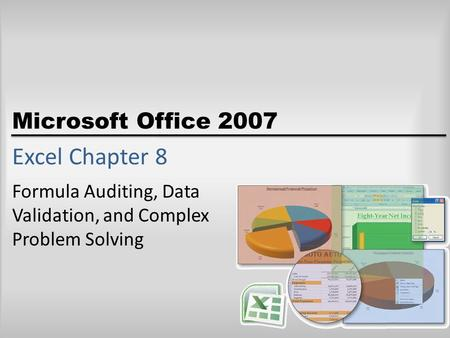 Microsoft Office 2007 Excel Chapter 8 Formula Auditing, Data Validation, and Complex Problem Solving.