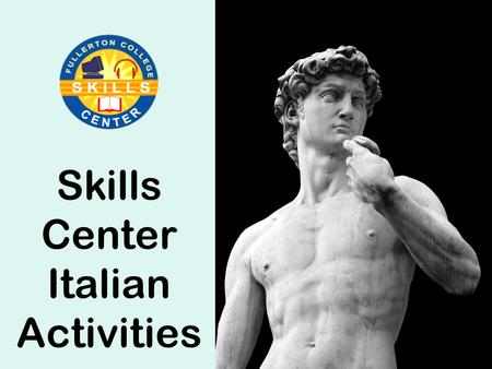 Skills Center Italian Activities. What do I bring to lab? Workbook & Lab Manual Textbook (if needed for reference)
