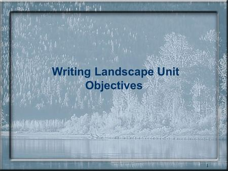 1 Writing Landscape Unit Objectives 2 Planning for Old Growth Retention Data Preparation Delineate OGMAs Develop WTR Targets Write LU Objectives Establish.