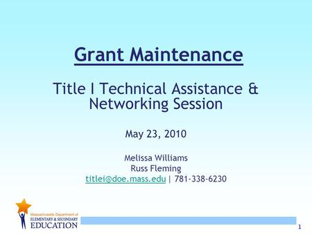 1 Grant Maintenance Title I Technical Assistance & Networking Session May 23, 2010 Melissa Williams Russ Fleming