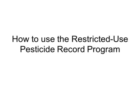 How to use the Restricted-Use Pesticide Record Program.