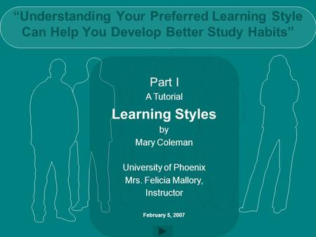 """Understanding Your Preferred Learning Style Can Help You Develop Better Study Habits"" Part I A Tutorial Learning Styles by Mary Coleman University of."