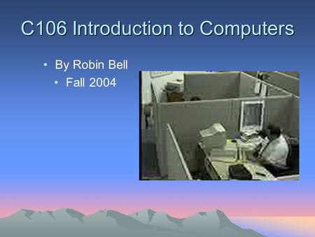C106 Introduction to Computers By Robin Bell Fall 2004.