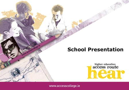 School Presentation. What is HEAR? Higher Education Access Route is an admissions route for school leavers who for social, financial or cultural reasons.