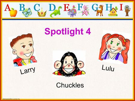 Larry Lulu Chuckles Spotlight 4. A: Hi, my name's Kelly. What's your name? B: Hello! I'm David. A: Nice to meet you, David. Introduce yourself.