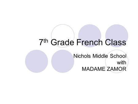 7 th Grade French Class Nichols Middle School with MADAME ZAMOR.