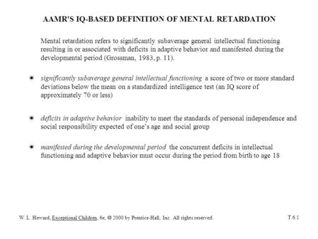 AAMR'S IQ-BASED DEFINITION OF MENTAL RETARDATION Mental retardation refers to significantly subaverage general intellectual functioning resulting in or.