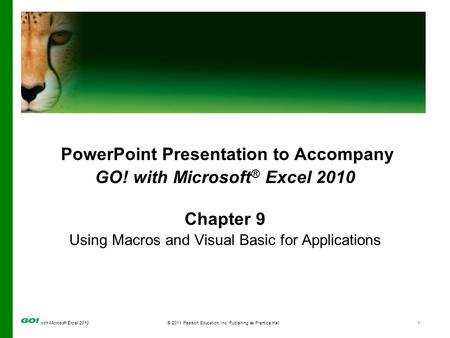 With Microsoft Excel 2010 © 2011 Pearson Education, Inc. Publishing as Prentice Hall1 PowerPoint Presentation to Accompany GO! with Microsoft ® Excel 2010.