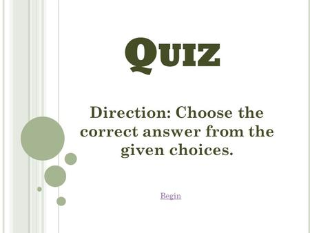 Q UIZ Direction: Choose the correct answer from the given choices. Begin.