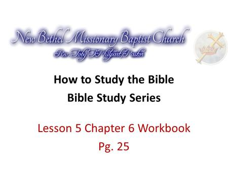 How to Study the Bible Bible Study Series Lesson 5 Chapter 6 Workbook Pg. 25.