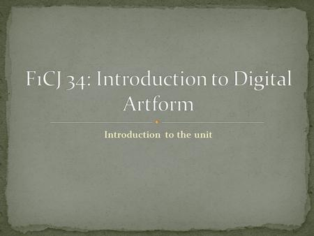 Introduction to the unit. Research digital artform within contemporary art practice Traditional workbook — paper-based with written/oral material and.