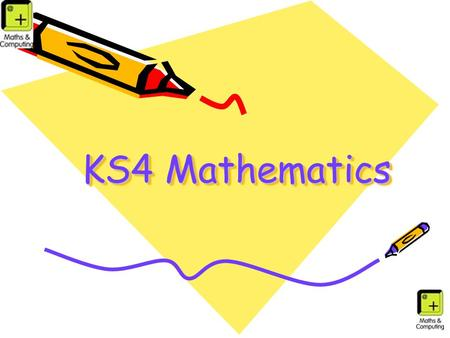 KS4 Mathematics. GCSE Mathematics at QE Exam board is AQA 3 modular exams, covering –Number and Algebra –Statistics and Number –Geometry and Algebra.