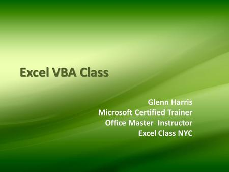 Excel VBA Class Glenn Harris Microsoft Certified Trainer Office Master Instructor Excel Class NYC.