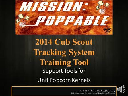 2014 Cub Scout Tracking System Training Tool Support Tools for Unit Popcorn Kernels Contact Dylan Theg at 2014 Great Smoky Mountain.
