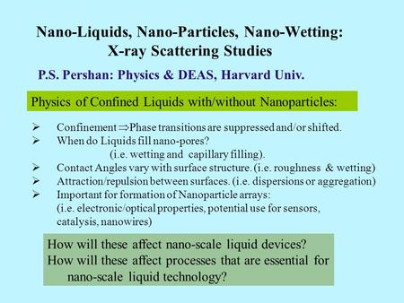 Nano-Liquids, Nano-Particles, Nano-Wetting: X-ray Scattering Studies Physics of Confined Liquids with/without Nanoparticles:  Confinement  Phase transitions.