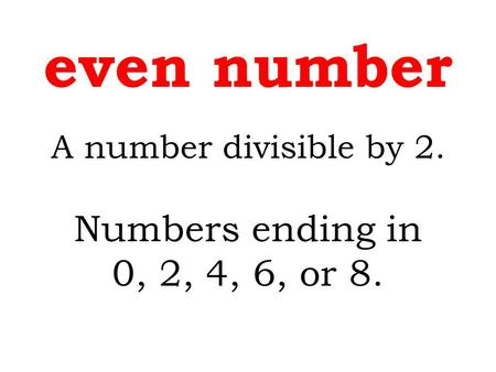 even number Numbers ending in 0, 2, 4, 6, or 8.