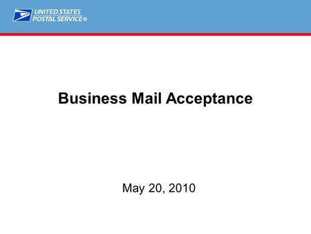 ® Business Mail Acceptance May 20, 2010. ®  Business Mail SOX Compliance  Business Mail Entry Vision Business Mail Acceptance.