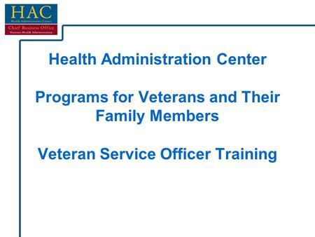 Health Administration Center Programs for Veterans and Their Family Members Veteran Service Officer Training.