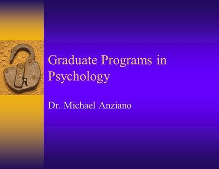 Graduate Programs in Psychology Dr. Michael Anziano.