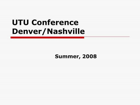 UTU Conference Denver/Nashville Summer, 2008. UTU REQUESTED TOPICS  Peer Prevention Programs and Operation RedBlock  Training and Education on Reality.