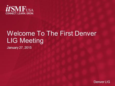 Denver LIG January 27, 2015 Welcome To The First Denver LIG Meeting Denver LIG.