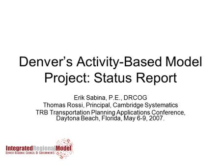 Denver's Activity-Based Model Project: Status Report Erik Sabina, P.E., DRCOG Thomas Rossi, Principal, Cambridge Systematics TRB Transportation Planning.