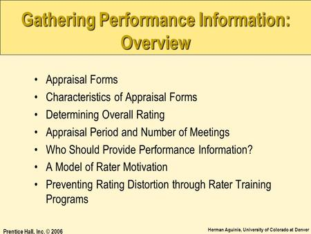 Herman Aguinis, University of Colorado at Denver Prentice Hall, Inc. © 2006 Gathering Performance Information: Overview Appraisal Forms Characteristics.