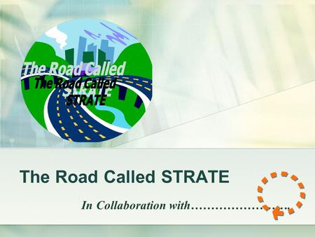 The Road Called STRATE In Collaboration with…………………….