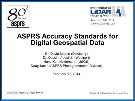 Www.lidarmap.org/international ASPRS Accuracy Standards for Digital Geospatial Data Dr. David Maune (Dewberry) Dr. Qassim Abdullah (Woolpert) Hans Karl.